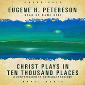 Christ Plays in Ten Thousand Places: A Conversation in Spiritual Theology (Unabridged) audiobook download