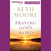 Praying God's Word: Breaking Free from Spiritual Strongholds (Unabridged) audiobook download