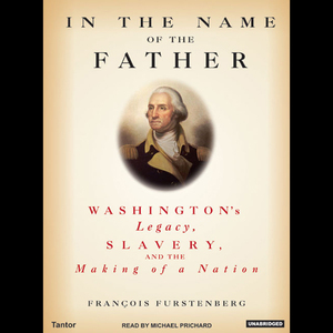 In-the-name-of-the-father-washingtons-legacy-slavery-and-the-making-of-a-nation-audiobook