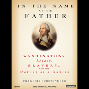 In the Name of the Father: Washington's Legacy, Slavery, and the Making of a Nation audiobook download