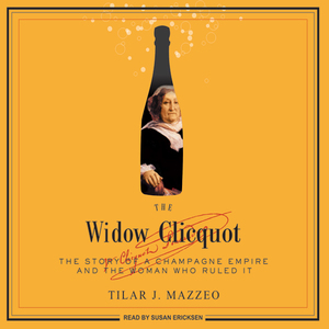 The-widow-clicquot-the-story-of-a-champagne-empire-and-the-woman-who-ruled-it-unabridged-audiobook