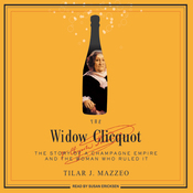 The Widow Clicquot: The Story of a Champagne Empire and the Woman Who Ruled It (Unabridged) audiobook download