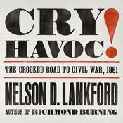 Cry Havoc!: The Crooked Road to Civil War, 1861 (Unabridged) audiobook download