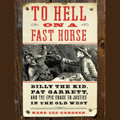 To Hell on a Fast Horse: Billy the Kid, Pat Garrett, and the Epic Chase to Justice in the Old West (Unabridged) audiobook download