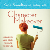 Character Makeover: 40 Days with a Life Coach to Create the Best You (Unabridged) audiobook download