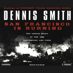 San-francisco-is-burning-the-untold-story-of-the-1906-earthquake-and-fires-unabridged-audiobook