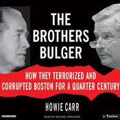 The Brothers Bulger: How They Terrorized and Corrupted Boston for a Quarter Century (Unabridged) audiobook download