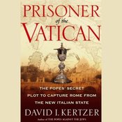 Prisoner of the Vatican: The Popes' Secret Plot to Capture Rome from the New Italian State (Unabridged) audiobook download