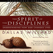 The Spirit of the Disciplines: Understanding How God Changes Lives (Unabridged) audiobook download