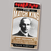The Match King: Ivar Kreuger, the Financial Genius Behind a Century of Wall Street Scandals (Unabridged) audiobook download