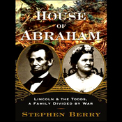 House of Abraham: Lincoln and the Todds, a Family Divided by War (Unabridged) audiobook download