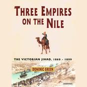 Three Empires on the Nile: The Victorian Jihad, 1869-1899 (Unabridged) audiobook download