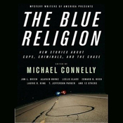 Mystery Writers of America Presents The Blue Religion: New Stories about Cops, Criminals, and the Chase (Unabridged) audiobook download