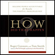 How Did That Happen?: Holding People Accountable for Results the Positive, Principled Way (Unabridged) audiobook download