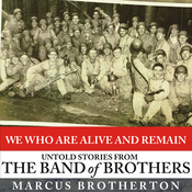 We Who Are Alive and Remain: Untold Stories from the Band of Brothers (Unabridged) audiobook download