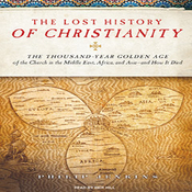 The Lost History of Christianity: The Thousand-Year Golden Age of the Church --- and How It Died (Unabridged) audiobook download