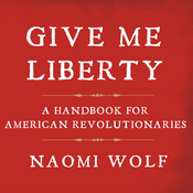 Give Me Liberty: A Handbook for American Revolutionaries (Unabridged) audiobook download