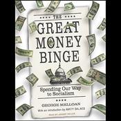 The Great Money Binge: Spending Our Way to Socialism (Unabridged) audiobook download