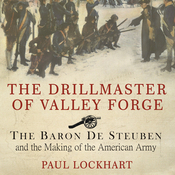 The Drillmaster of Valley Forge: The Baron De Steuben and the Making of the American Army (Unabridged) audiobook download