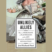 Unlikely Allies: How a Merchant, a Playwright, and a Spy Saved the American Revolution (Unabridged) audiobook download