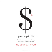 Supercapitalism: The Transformation of Business, Democracy, and Everyday Life (Unabridged) audiobook download