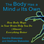 The Body Has a Mind of Its Own: How Body Maps Help You Do (Almost) Anything Better (Unabridged) audiobook download