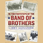 In the Footsteps of the Band of Brothers: A Return to Easy Company's Battlefields with Sergeant Forrest Guth (Unabridged) audiobook download