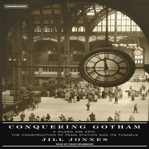 Conquering-gotham-the-construction-of-penn-station-and-its-tunnels-unabridged-audiobook