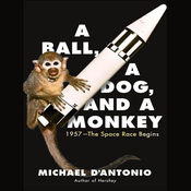 A Ball, a Dog, and a Monkey: 1957 - The Space Race Begins (Unabridged) audiobook download