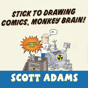 Stick to Drawing Comics, Monkey Brain!: Cartoonist Ignores Helpful Advice (Unabridged) audiobook download