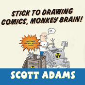 Stick to Drawing Comics, Monkey Brain!: Cartoonist Ignores Helpful Advice (Unabridged) audiobook download