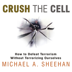 Crush-the-cell-how-to-defeat-terrorism-without-terrorizing-ourselves-unabridged-audiobook