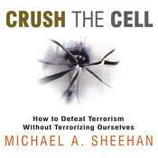 Crush the Cell: How to Defeat Terrorism Without Terrorizing Ourselves (Unabridged) audiobook download