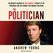 The Politician: An Insider's Account of John Edwards's Pursuit of the Presidency and the Scandal that Brought Him Down (Unabridged) audiobook download