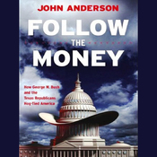Follow the Money: How George W. Bush and the Texas Republicans Hog-Tied America (Unabridged) audiobook download