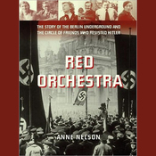 Red Orchestra: The Story of the Berlin Underground and the Circle of Friends Who Resisted Hitler (Unabridged) audiobook download