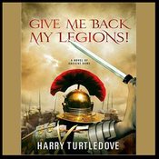 Give Me Back My Legions!: A Novel of Ancient Rome (Unabridged) audiobook download