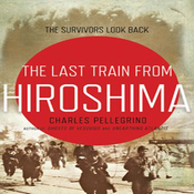 The Last Train from Hiroshima: The Survivors Look Back (Unabridged) audiobook download