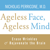 Ageless Face, Ageless Mind: Erase Wrinkles and Rejuvenate the Brain (Unabridged) audiobook download