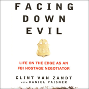 Facing Down Evil: Life on the Edge as an FBI Hostage Negotiator (Unabridged) audiobook download