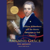 Amazing Grace: William Wilberforce and the Heroic Campaign to End Slavery (Unabridged) audiobook download