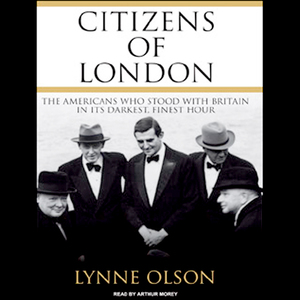 Citizens-of-london-the-americans-who-stood-with-britain-in-its-darkest-finest-hour-unabridged-audiobook