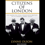 Citizens of London: The Americans Who Stood with Britain in Its Darkest, Finest Hour (Unabridged) audiobook download