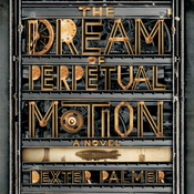 The Dream of Perpetual Motion: A Novel (Unabridged) audiobook download