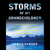 Storms of My Grandchildren: The Truth about the Coming Climate Catastrophe (Unabridged) audiobook download