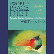The World Peace Diet: Eating for Spiritual Health and Social Harmony (Unabridged) audiobook download