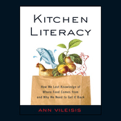 Kitchen Literacy: How We Lost Knowledge of Where Food Comes from and Why We Need to Get It Back (Unabridged) audiobook download