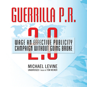 Guerrilla P.R. 2.0: Wage an Effective Publicity Campaign without Going Broke (Unabridged) audiobook download