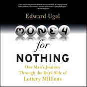 Money for Nothing: One Man's Journey through the Dark Side of Lottery Millions (Unabridged) audiobook download