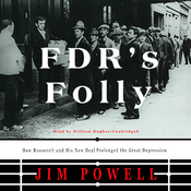 FDR's Folly: How Roosevelt and His New Deal Prolonged the Great Depression (Unabridged) audiobook download